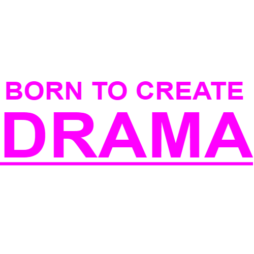 born to create drama
