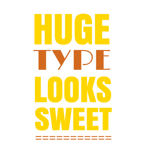 huge type looks sweet
