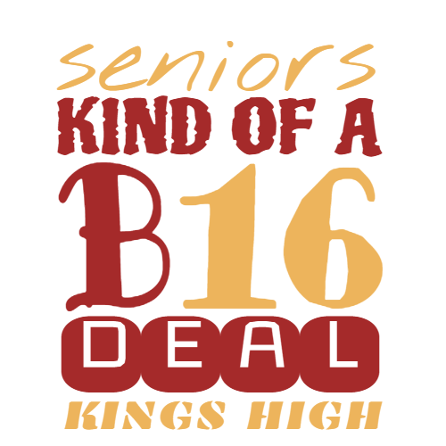 seniors kind of a b16 deal kings high