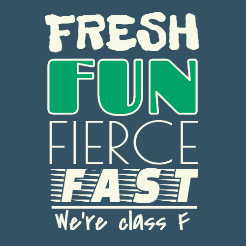 fresh fun fierce fast we're class f