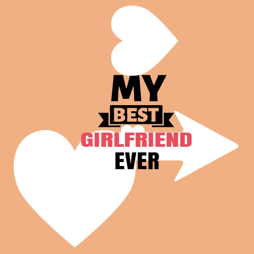 my best girlfriend forever