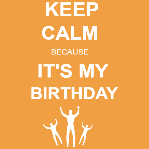 keep calm because it's my birthday