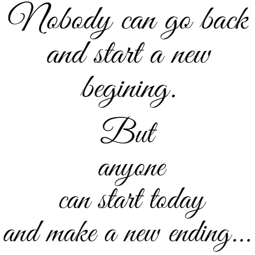 nobody can go back and start a new beginning Quote on life