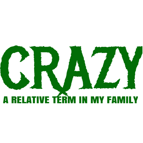 crazy a relative term in my family