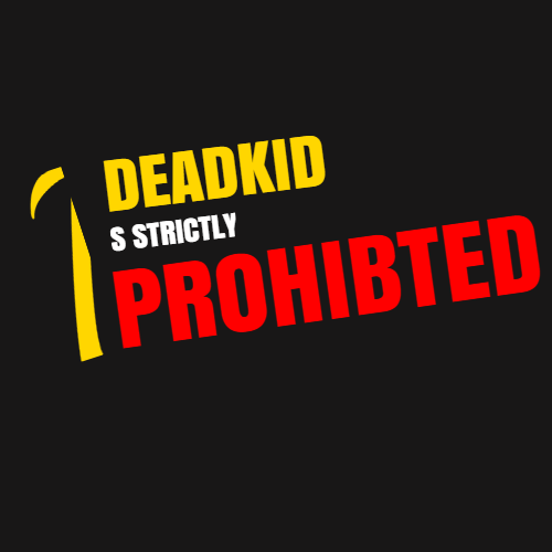 deadkid is strictly prohibited