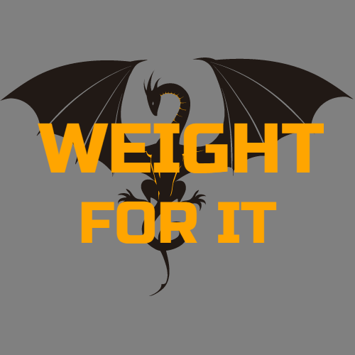 WEIGHT FOR IT dragon