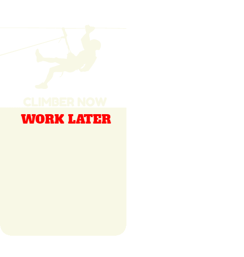 climber now work later